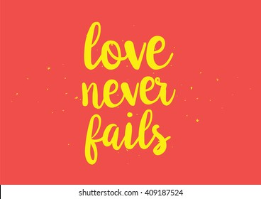 Love never fails romantic inspirational inscription. Greeting card with calligraphy. Hand drawn lettering design. Typography for banner, poster or clothing design. Vector invitation.