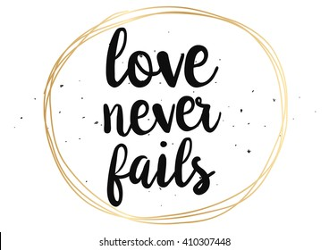 Love never fails romantic inspirational inscription. Greeting card with calligraphy. Hand drawn lettering design. Photo overlay. Typography for banner, poster or clothing design. Vector invitation.
