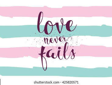 Love never fails romantic inspirational inscription. Greeting card with calligraphy. Hand drawn lettering. Typography for invitation, banner, poster or clothing design. Vector quote.
