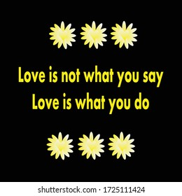 Love is not what you say love is what you do. Motivational quote, vector isolated