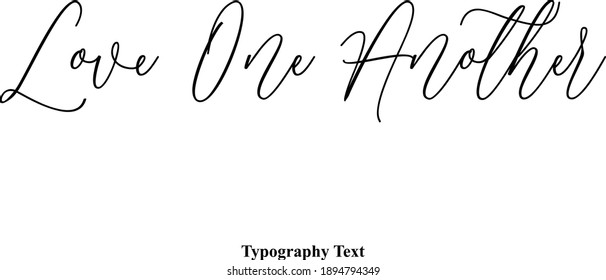Love One Another Cursive Handwritten Lettering  Black Modern Typography Text