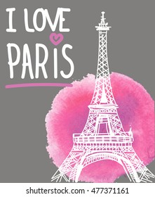 I Love Paris. Card , poster , print on a T-shirt . Eiffel Tower on the background of watercolor stains .