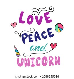 Love, peace and unicorn inspirational quote. Colorful typography poster about unicorn and hippie. Vector illustration.
