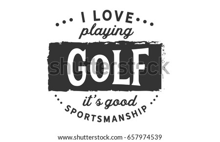 Love Playing Golf Good Sportsmanship Golf Stock Vector Royalty Free Extraordinary Golf Love Quotes