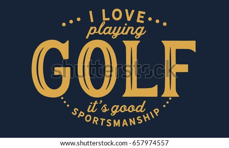 Love Playing Golf Good Sportsmanship Golf Stock Vector Royalty Free Unique Golf Love Quotes
