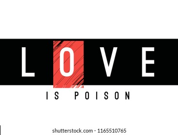 Love is poison. Tee print with slogan. Typography for t shirt. Tee print.