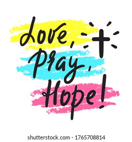 Love Pray Hope - inspire motivational religious quote. Hand drawn beautiful lettering. Print for inspirational poster, t-shirt, bag, cups, card, flyer, sticker, badge. Cute funny calligraphy writing