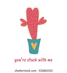 Love pun with cute cactus and  cute quote.  You are stuck with me. Great for Valentines Day. Print for greeting cards and t-shirts. Cartoon flat design. Colorful vector illustration. Isolated.