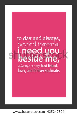 Love Quote Today And Always Beyond Tomorrow I Need You Beside Me Jpg 319x470 Friends