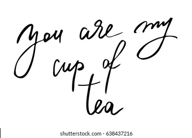 Love quote valentine day phrase You are my cup of tea. Handwritten black text isolated on white background, vector. Each word is on the separate layer