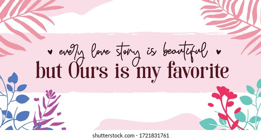 Love Quotes Our Love story is my Favorite vector wall art ready print in Natural Background Frame for wall decor, Banner, Sticker, greeting card and many more