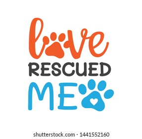 love rescued me inspiring funny quote or saying vector graphic design for souvenir printing and for cutting machine