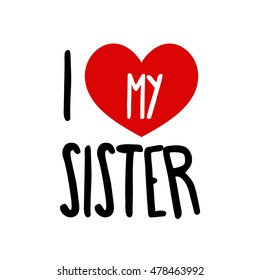 I love Sister. Family Red heart simple symbol white background. Calligraphic inscription, lettering, hand drawn, vector illustration greeting. I love sister lettering. Calligraphic label