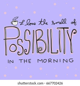 I love the smell of possibility in the morning word vector illustration