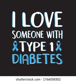 love Someone With Type One Diabetes.T shirt Design. Vector File.