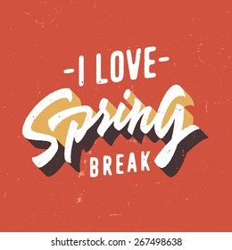 I Love Spring break. Vintage red T shirt graphics. Hand lettered retro fashion typographic tee design. Old school authentic apparel print. Vector, texture is easy removable.