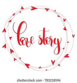 Love story.  Handwritten Lettering Quote About Love. For Valentine's Day Design, Wedding Invitation, Printable Wall Art, Poster,Banners. Typography design. Vector Illustration.