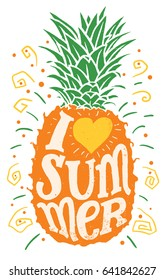 I love summer. Hand drawing typography illustration. Hand-lettering on pineapple background isolated on white