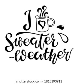 I love Sweater Weather. Handwritten Lettering with hot chocolate mug sketch element. Autumn Fall Winter Cutting File and Printable. Seasonal Signs. Cartoon illustration on white background
