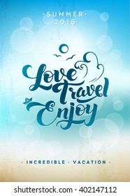 Love. Travel. Enjoy. Calligraphic Vacation Summer  Travel  Company Poster. Blurred hot summer  illustration with reflections of light. Sea, sky and sand