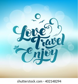 Love. Travel. Enjoy. Calligraphic Vacation Summer Beach Poster. Blurred hot summer illustration with reflections of light. Sea wave , sky, paper boat and sand