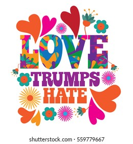Love trumps hate psychedelic flowers and hearts text design. EPS 10 vector.