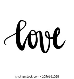 Love - Vector hand drawn lettering phrase. Modern brush calligraphy for blogs and social media. Motivation and inspiration quotes for photo overlays, greeting cards, t-shirt print, posters.