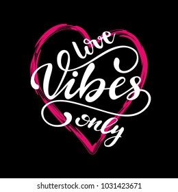 """""""Love vibes only"""" lettering composition with heart frame. Vector illustration."""