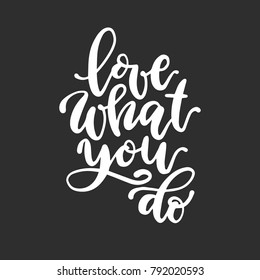 Love what you do calligraphic inscription. Vector white text on black background.