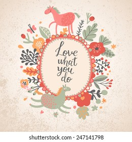 Love what you do - cute card with funny cartoon horses and bright poppy flowers in vector. Bright romantic card with poppy flowers and funny animals