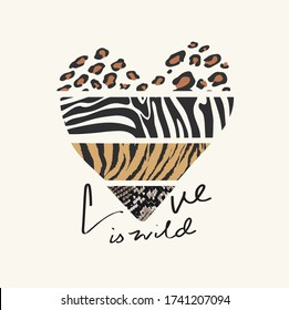 love is wild slogan with wild animal skin pattern in heart shape illustration