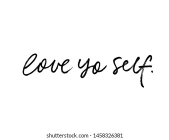 Love yo self modern vector brush calligraphy. Motivating youth slang slogan handwritten calligraphy. Inspirational quote for posters and social media.T shirt decorative print. Modern lifestyle slogan.