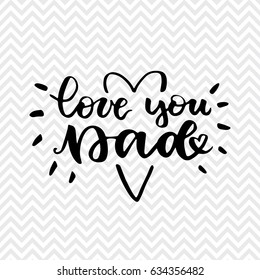 Love you Dad. Fathers National Day inspirational card. Handwritten modern brush lettering card for dad. Vector overlay for fathers day. Black and white
