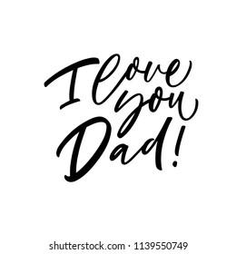 I love you Dad phrase. Ink illustration. Modern brush calligraphy. Isolated on white background.