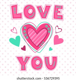 Love you lettering template for girlish t shirt print design. Valentine's Day greeting card. Vector fashion illustration.
