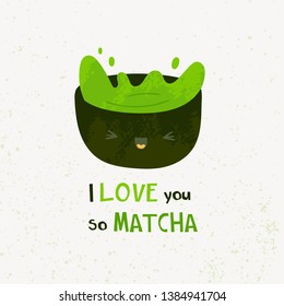 I love you so matcha. Funny pun text. Cute bowl cup with face emotion. Green matcha tea. Hand drawn colored vector illustration. Flat design. Trendy style