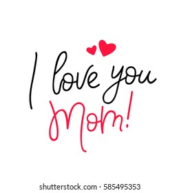 I love you, Mom. Calligraphy. Vector illustration on white background. Great holiday gift card.