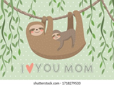 I love you mom card with cute sloth, greeting card for mother, congratulations or celebration design. Mother`s day. Vector illustration EPS 10