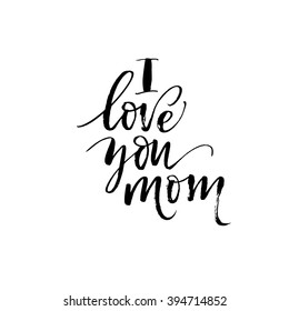 I love you mom card. Hand drawn lettering design. Happy Mother's Day typographical background. Ink illustration. Modern brush calligraphy.