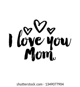 I love you Mom - Cute calligraphy phrase for Valentine day. Hand drawn lettering for Lovely greetings cards, invitations. Good for t-shirt, mug, scrap booking, gift, printing press.