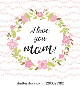 Love you mom greeting card design Typographic quote Floral wreath made hand drawn green leaves cute flowers pink colors. Vector illustration. Poster banner print logo symbol badge label for mom.