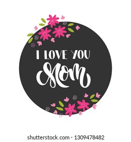 I love you Mom - hand drawn lettering. Mother's day greeting card. Design element for advertising, invitation, banner, poster, badge, flyer. Vector illustration on chalk board background