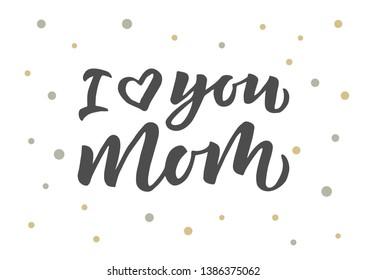 I love you mom hand drawn lettering. Good for banner, poster, flyer, greeting card, web design. Vector illustration.