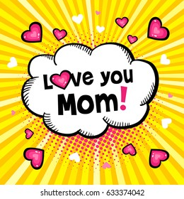 Love you Mom! Hand-drawn speech bubble with halftone, lettering and hearts. Vector background in pop art retro comic style. Greeting gift card template.