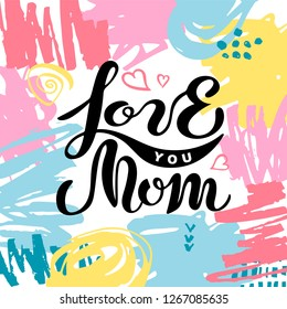 Love you mom isolated on background with hand drawn stains. Handwritten lettering as Mother's day logo, badge. Vector illustration for Happy Mothers day, invitation, greeting card, web, postcard