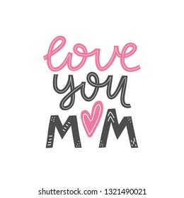 Love you mom lettering card. Happy mothers day greeting card. Mother love modern calligraphy poster. T-shirt and clothes print design. Vector illustration eps 10