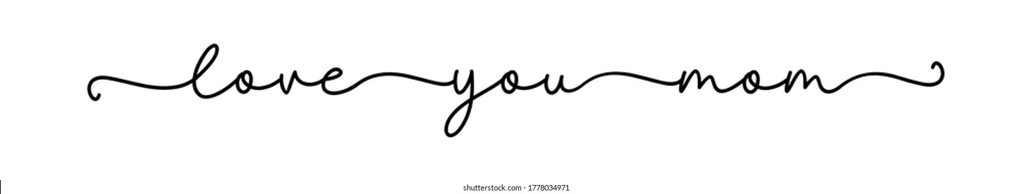 LOVE YOU MOM. Lettering typography poster. Vector design card for mother day. Modern calligraphy script love you mother. Continuous line cursive text. Hand drawn quote love you mom.