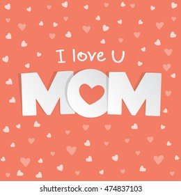 I love you Mom. Mother day card with heart