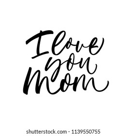 I love you mom phrase. Lettering for Happy Mother's day. Ink illustration. Modern brush calligraphy. Isolated on white background.