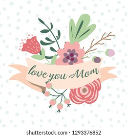 Love you mom romantic text on pastel ribbons decorated cute hand drawn flowers Graphic print retro style for Happy Mothers day birthday anniversary invitation cogratulation banner Vector illustration.